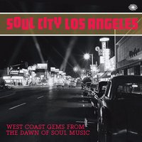 Soul City Los Angeles: West Coast Gems from the Dawn of Soul Music — сборник