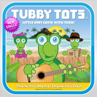 Thank You Mama, Thank You Dad — Tubby Tots