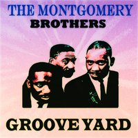 Groove Yard — The Montgomery Brothers