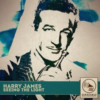 Seeing the Light — Harry James