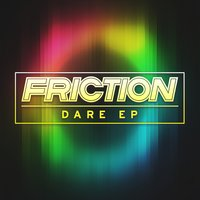 Dare EP — Friction