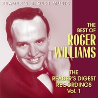 The Best Of Roger Williams - The Reader's Digest Recordings  Vol. 1 — Roger Williams