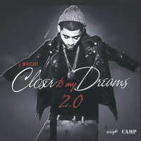 Closer to My Dreams 2.0 — J.Wright