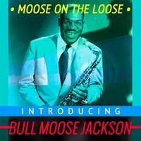 Moose on the Loose - Introducing Bull Moose Jackson — Bull Moose Jackson
