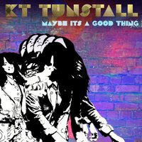 Maybe It's A Good Thing — KT Tunstall