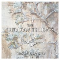 Sing Me Back - EP — The Ludlow Thieves
