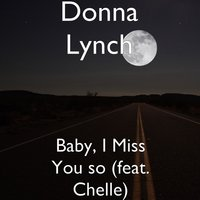 Baby, I Miss You So — Donna Lynch, Chelle