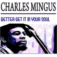 Better Git It in Your Soul — Charles Mingus