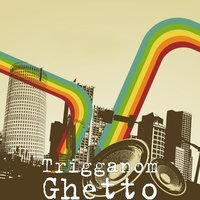 Ghetto — Trigganom