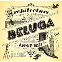 Beluga — Architecture of the Absurd