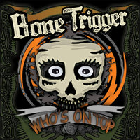 Who's On Top! — Bone Trigger
