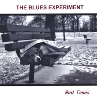 Bad Times — The Blues Experiment