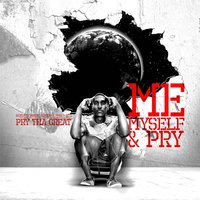 Me, Myself, and Pry — Pry Tha Great