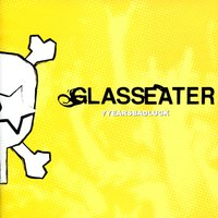 7 Years Bad Luck — Glasseater