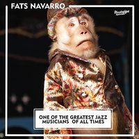 One of the Greatest Jazz Musician of All Times — Fats Navarro
