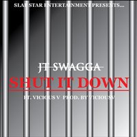 Shut It Down (feat. Vicious V) — JT Swagga