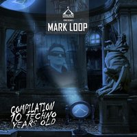 Mark Loop 10 Techno Years Old Compilation — Mark Loop (Spain)