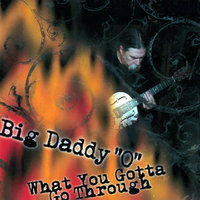 What You Gotta Go Through — Big Daddy 'O'