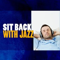 Sit Back with Jazz — Easy Listening, Jazz for A Rainy Day, Elevator Music Radio, Easy Listening|Elevator Music Radio|Jazz for a Rainy Day