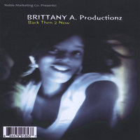 Back Then 2 Now — Brittany A. Productions
