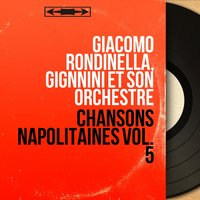 Chansons napolitaines Vol. 5 — Giacomo Rondinella, Gignnini et son orchestre, Giacomo Rondinella, Gignnini et son orchestre