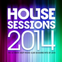 House Sessions 2014 - The Ultimate Deep House Club Sessions Hits 0f 2014 — Deep House DJ's
