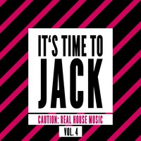 It's Time to Jack, Vol. 4 (Caution: Real House Music) — сборник