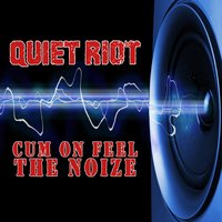 Cum On Feel The Noize — Quiet Riot
