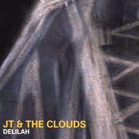 Delilah — JT & The Clouds