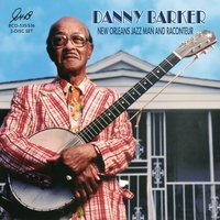 New Orleans Jazz Man and Raconteur — DANNY BARKER