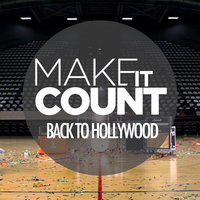 Back to Hollywood — Make It Count