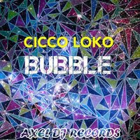 Bubble — Cicco Loko