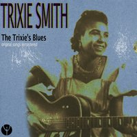The Trixie's Blues — Trixie Smith