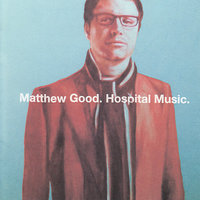 Hospital Music — Matthew Good