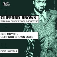 Clifford Brown With Gigi Gryce Et Son Orchestre / Gigi Gryce - Clifford Brown Sextet, Paris 1953, Vol. 2 — Clifford Brown