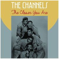 The Closer You Are — The Channels
