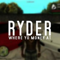 Where Yo Money At — Ryder