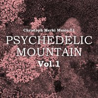 Psychedelic Mountain, Vol.1 — Christoph Merki Music.01