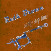 Easily Stop Time — Ruth Brown