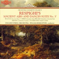 Respighi's Ancient Airs and Dances Suite No. 3: Orchestral Favourites, Vol. II — William Boughton, English String Orchestra, John Ireland