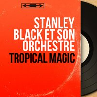 Tropical Magic — Stanley Black et son orchestre