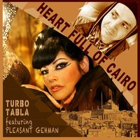 Heart Full of Cairo (feat. Pleasant Gehman) — Turbo Tabla