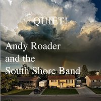 Quiet! — Andy Roader & The South Shore Band