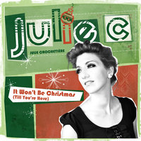 It Won't Be Christmas (Till You're Here) — Julie C