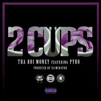 2 Cups (feat. Pyro) — Tha Boi Money