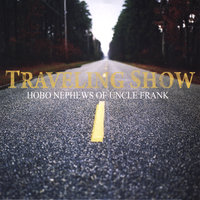 Traveling Show — Hobo Nephews of Uncle Frank