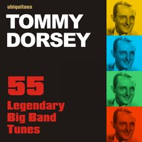 55 Legendary Big Band Tunes By Tommy Dorsey — Tommy Dorsey