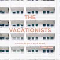 It Could Be Much, Much Worse / (When You Think About It) Baby — The Vacationists
