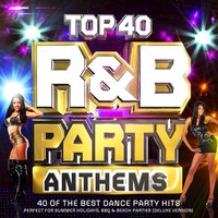 Top 40 R & B Party Anthems - 40 of the Best Party Dance Hits - Perfect for Summer Holidays, Bbq & Beach — сборник