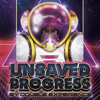 Unsaved Progress — Double Experience